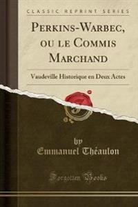 Perkins-Warbec, ou le Commis Marchand