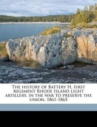 The history of Battery H, first regiment Rhode Island light artillery, in the war to preserve the union, 1861-1865 Volume 2