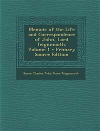 Memoir of the Life and Correspondence of John, Lord Teignmouth, Volume 1 - Primary Source Edition