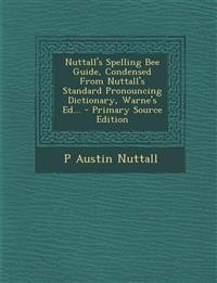 Nuttall's Spelling Bee Guide, Condensed from Nuttall's Standard Pronouncing Dictionary, Warne's Ed... - Primary Source Edition