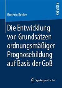 Die Entwicklung Von Grundsätzen Ordnungsmäßiger Prognosebildung Auf Basis Der Gob
