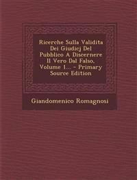 Ricerche Sulla Validita Dei Giudicj Del Pubblico A Discernere Il Vero Dal Falso, Volume 1... - Primary Source Edition