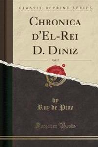 Chronica d'El-Rei D. Diniz, Vol. 2 (Classic Reprint)