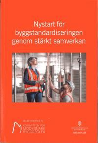 Nystart för byggnadsstandardiseringen genom stärkt samverkan. SOU 2017:106 : Delbetänkande från Kommittén för modernare byggregler