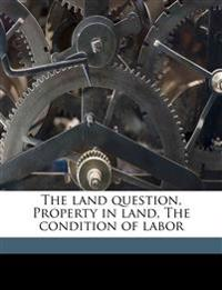 The land question, Property in land, The condition of labor