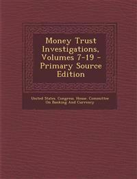 Money Trust Investigations, Volumes 7-19