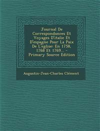 Journal De Correspondances Et Voyages D'italie Et D'espagne Pour La Paix De L'eglise: En 1758, 1768 Et 1769... - Primary Source Edition