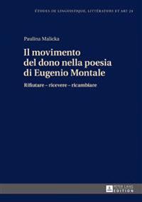 Il Movimento del Dono Nella Poesia Di Eugenio Montale: Rifiutare - Ricevere - Ricambiare