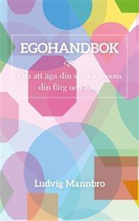 Egohandbok : om att äga din styrka genom din färg och form