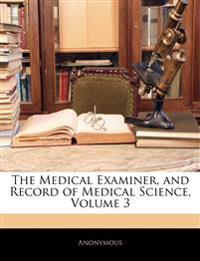 The Medical Examiner, and Record of Medical Science, Volume 3
