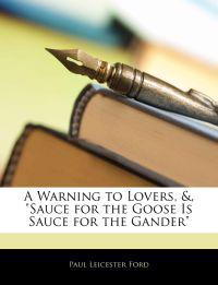"A Warning to Lovers, &, ""Sauce for the Goose Is Sauce for the Gander"""