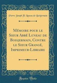 Mémoire pour le Sieur Abbé Luneau de Boisjermain, Contre le Sieur Grangé, Imprimeur-Libraire (Classic Reprint)