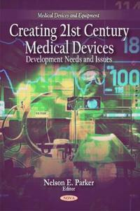 Creating 21st Century Medical Devices: Development Needs and Issues