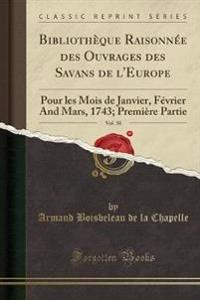 Bibliothèque Raisonnée des Ouvrages des Savans de l'Europe, Vol. 30