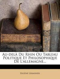 Au-Dela Du Rhin Ou Tableau Politique Et Philosophique de L'Allemagne...