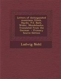 Letters of Distinguished Musicians: Gluck, Haydn, P.E. Bach, Weber, Mendelssohn. Translated from the German - Primary Source Edition