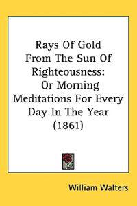 Rays of Gold from the Sun of Righteousness