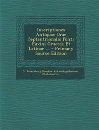 Inscriptiones Antiquae Orae Septentrionalis Ponti Euxini Graecae Et Latinae ...