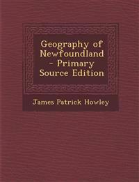 Geography of Newfoundland - Primary Source Edition