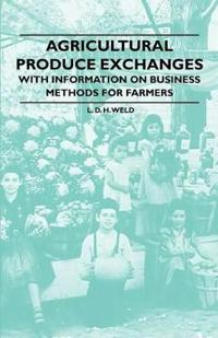 Agricultural Produce Exchanges - With Information on Business Methods for Farmers