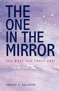 The One in the Mirror - See What You Truly Are !