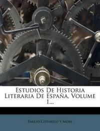 Estudios De Historia Literaria De España, Volume 1...