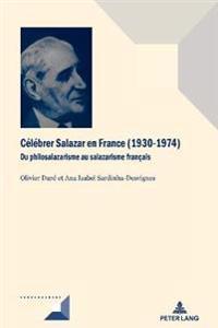Célébrer Salazar En France (1930-1974): Du Philosalazarisme Au Salazarisme Français