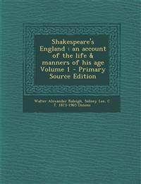 Shakespeare's England: An Account of the Life & Manners of His Age Volume 1 - Primary Source Edition