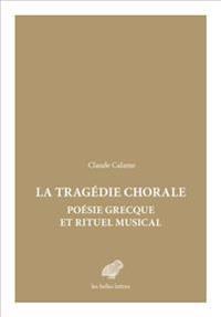 Tragedie Chorale: Poesie Grecque Et Rituel Musical