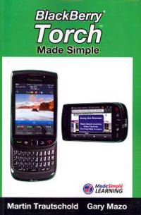 Blackberry Torch Made Simple: For the Blackberry Torch 9800 Series Smartphones