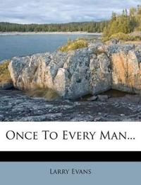 Once To Every Man...