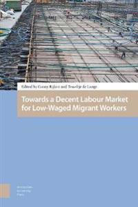 Towards a Decent Labour Market for Low-Waged Migrant Workers