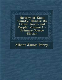 History of Knox County, Illinois: Its Cities, Towns and People, Volume 1