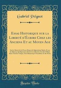 Essai Historique sur la Liberté d'Écrire Chez les Anciens Et au Moyen Age