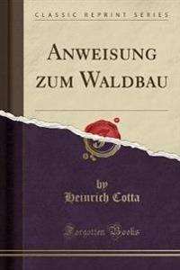 Anweisung Zum Waldbau (Classic Reprint)