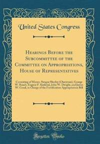 Hearings Before the Subcommittee of the Committee on Appropriations, House of Representatives