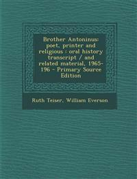 Brother Antoninus: Poet, Printer and Religious: Oral History Transcript / And Related Material, 1965-196 - Primary Source Edition