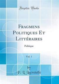 Fragmens Politiques Et Littéraires, Vol. 1
