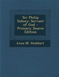 Sir Philip Sidney: Servant of God - Primary Source Edition