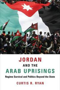 Jordan and the Arab Uprisings: Regime Survival and Politics Beyond the State