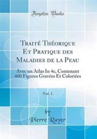 Traité Théorique Et Pratique des Maladies de la Peau, Vol. 1