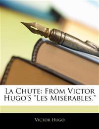 """La Chute: From Victor Hugo'S """"Les Misérables."""""""