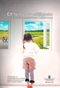 Fönster av möjligheter. SOU 2017:112. Stärkt barnrättsperspektiv för barn i skyddat boende : Betänkande från utredningen Ett fönster av möjligheter. Stärkt barnrättsperspektiv för barn i skyddat boende