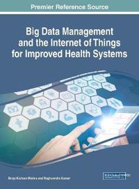Handbook of Research on Big Data Management and the Internet of Things for Improved Health Systems