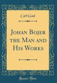 Johan Bojer the Man and His Works (Classic Reprint)