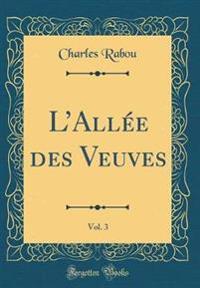 L'Allée des Veuves, Vol. 3 (Classic Reprint)