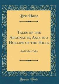 Tales of the Argonauts, And, in a Hollow of the Hills