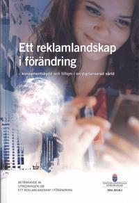 Ett reklamlandskap i förändring. SOU 2018:1. Konsumentskydd och tillsyn i en digitaliserad värld : Betänkande från Utredningen om ett reklamlandskap i förändring