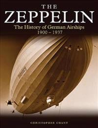 The Zeppelin: The History of German Airships 1900-1937