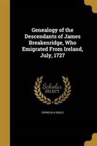 Genealogy of the Descendants of James Breakenridge, Who Emigrated from Ireland, July, 1727